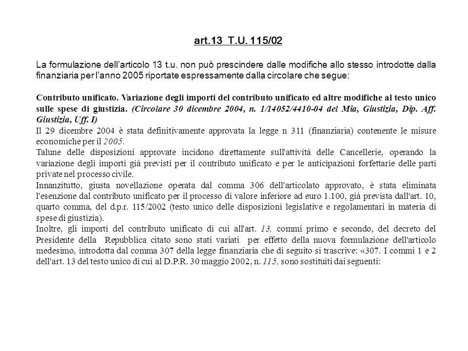 art.13 T.U. 115/02 La formulazione dellarticolo 13 t.u. non può prescindere dalle modifiche allo stesso introdotte dalla finanziaria per lanno 2005 ri