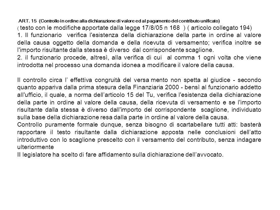ART. 15 (Controllo in ordine alla dichiarazione di valore ed al pagamento del contributo unificato) ( testo con le modifiche apportate dalla legge 17/