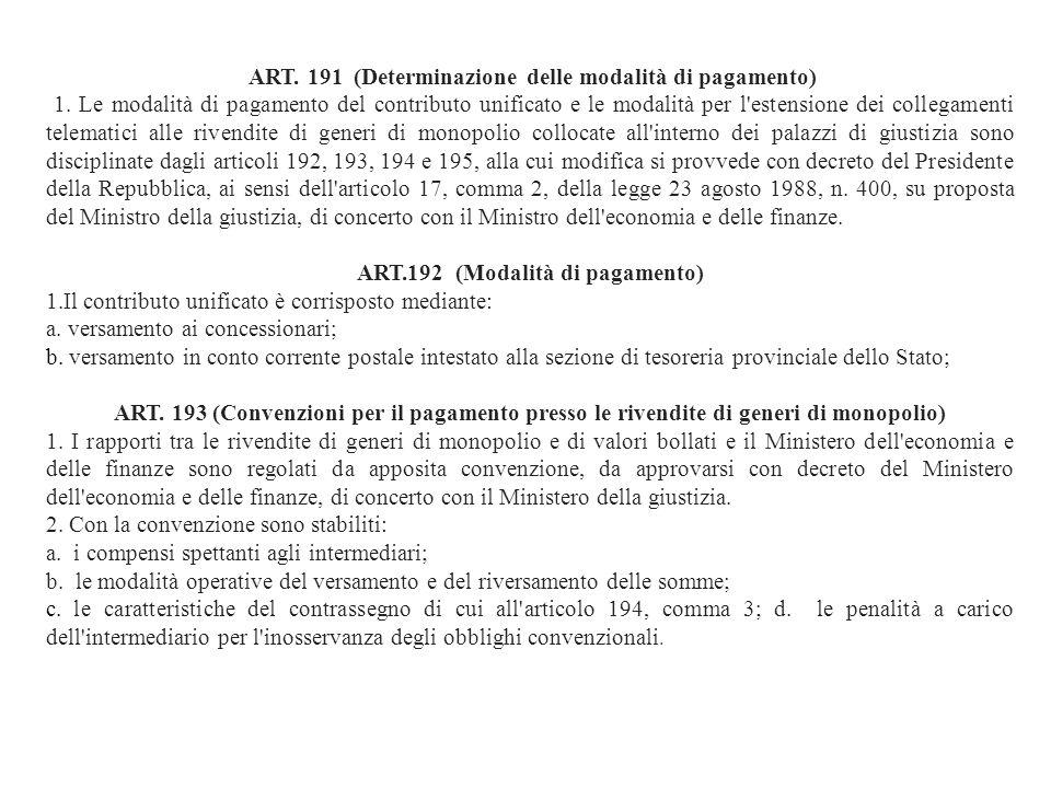ART. 191 (Determinazione delle modalità di pagamento) 1. Le modalità di pagamento del contributo unificato e le modalità per l'estensione dei collegam