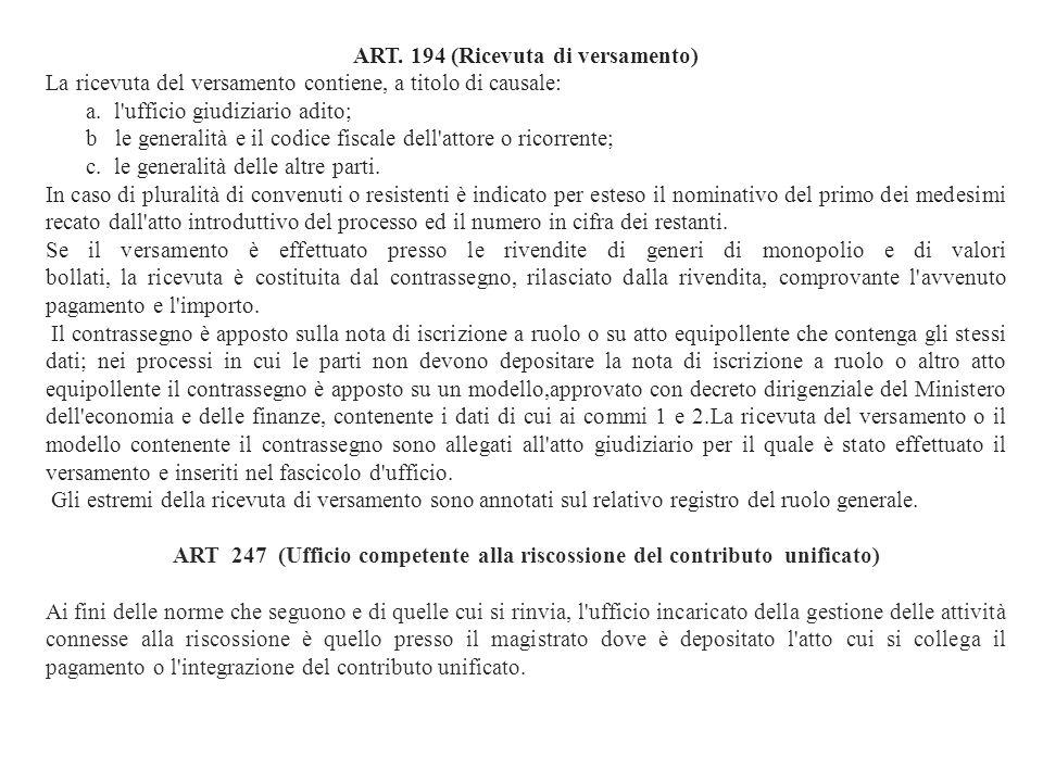 ART. 194 (Ricevuta di versamento) La ricevuta del versamento contiene, a titolo di causale: a. l'ufficio giudiziario adito; b le generalità e il codic