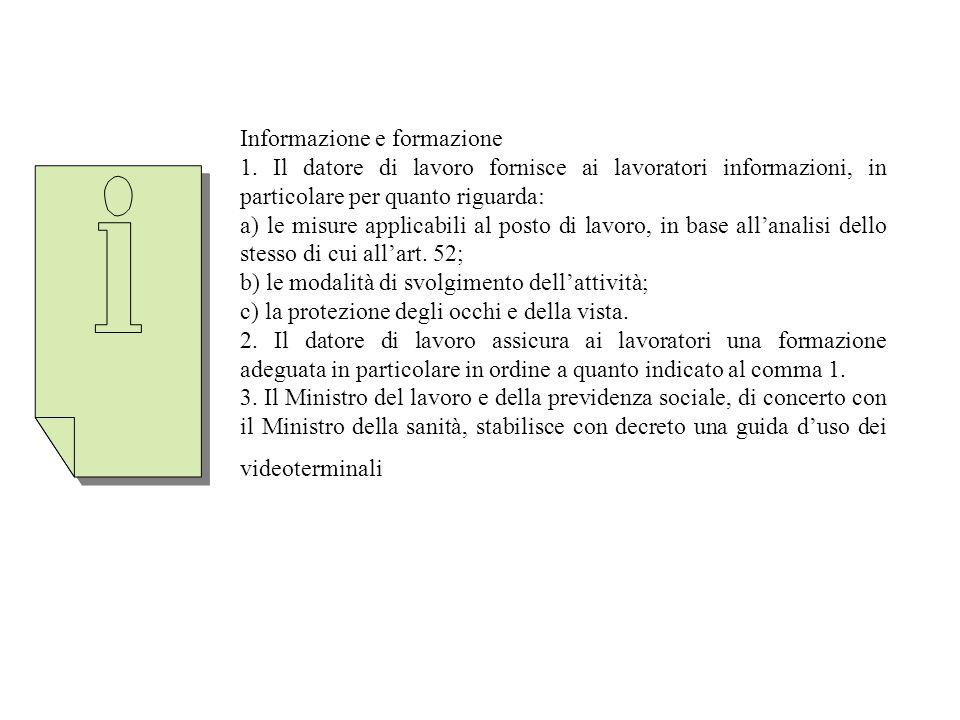 Informazione e formazione 1. Il datore di lavoro fornisce ai lavoratori informazioni, in particolare per quanto riguarda: a) le misure applicabili al