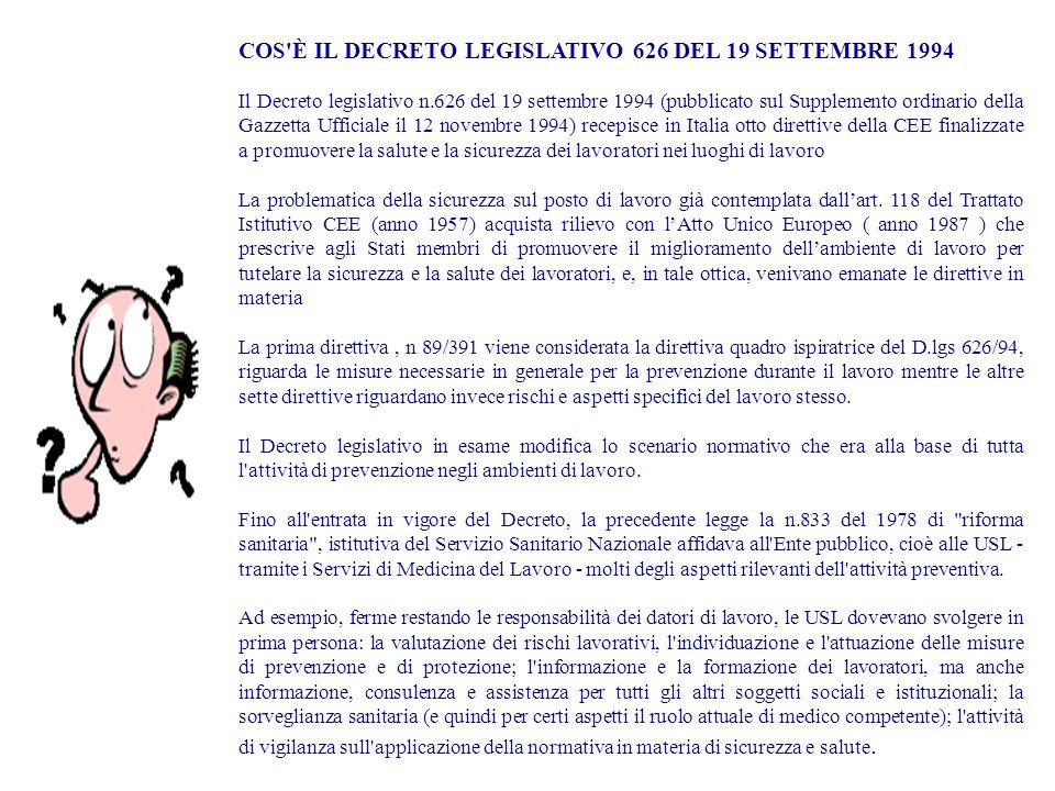 COS'È IL DECRETO LEGISLATIVO 626 DEL 19 SETTEMBRE 1994 Il Decreto legislativo n.626 del 19 settembre 1994 (pubblicato sul Supplemento ordinario della