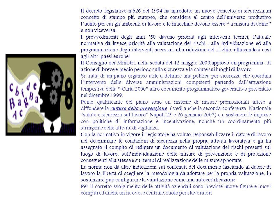 Il decreto legislativo n.626 del 1994 ha introdotto un nuovo concetto di sicurezza,un concetto di stampo più europeo, che considera al centro delluniv