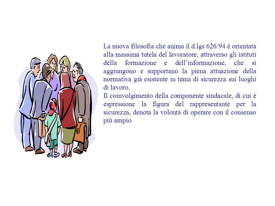 La nuova filosofia che anima il d.lgs 626/94 è orientata alla massima tutela del lavoratore, attraverso gli istituti della formazione e dellinformazio