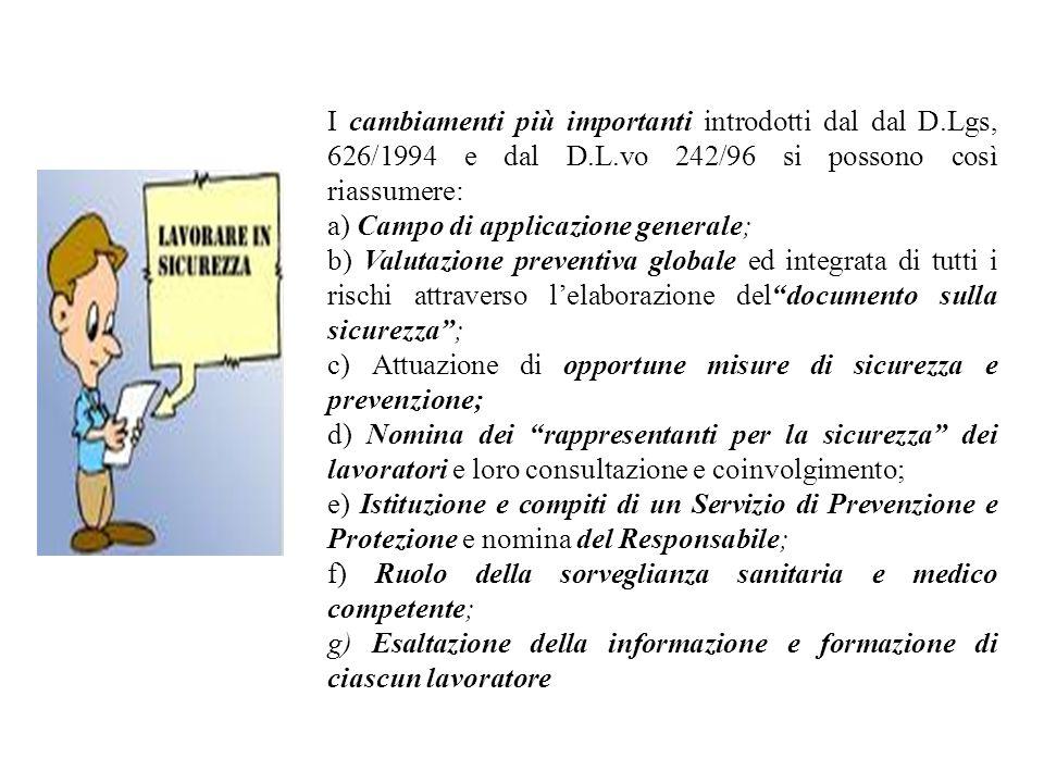I cambiamenti più importanti introdotti dal dal D.Lgs, 626/1994 e dal D.L.vo 242/96 si possono così riassumere: a) Campo di applicazione generale; b)