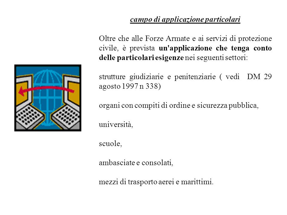 campo di applicazione particolari Oltre che alle Forze Armate e ai servizi di protezione civile, è prevista un'applicazione che tenga conto delle part