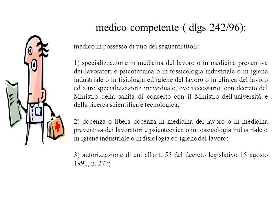 medico competente ( dlgs 242/96): medico in possesso di uno dei seguenti titoli: 1) specializzazione in medicina del lavoro o in medicina preventiva d