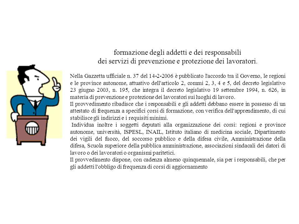 formazione degli addetti e dei responsabili dei servizi di prevenzione e protezione dei lavoratori. Nella Gazzetta ufficiale n. 37 del 14-2-2006 è pub