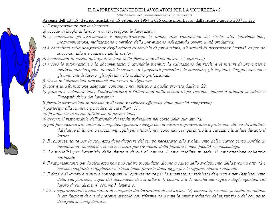 IL RAPPRESENTANTE DEI LAVORATORI PER LA SICUREZZA - 2 (Attribuzioni del rappresentante per la sicurezza) Ai sensi dellart. 19 decreto legislativo 19 s