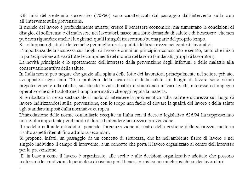 Il decreto legislativo n.626 del 1994 ha introdotto un nuovo concetto di sicurezza,un concetto di stampo più europeo, che considera al centro delluniverso produttivo luomo per cui gli ambienti di lavoro e le macchine devono essere a misura di uomo e non viceversa.