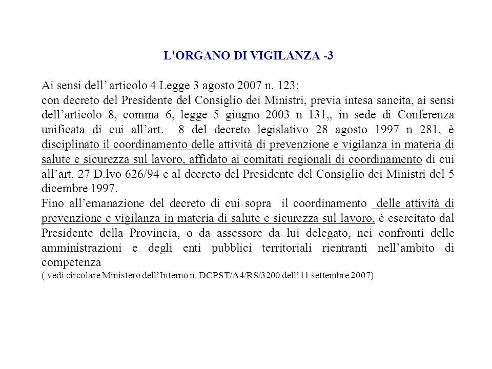L'ORGANO DI VIGILANZA -3 Ai sensi dell articolo 4 Legge 3 agosto 2007 n. 123: con decreto del Presidente del Consiglio dei Ministri, previa intesa san