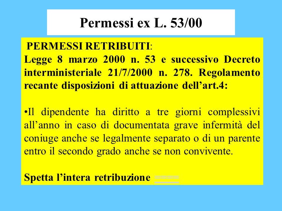 Permessi ex L. 53/00 PERMESSI RETRIBUITI: Legge 8 marzo 2000 n. 53 e successivo Decreto interministeriale 21/7/2000 n. 278. Regolamento recante dispos
