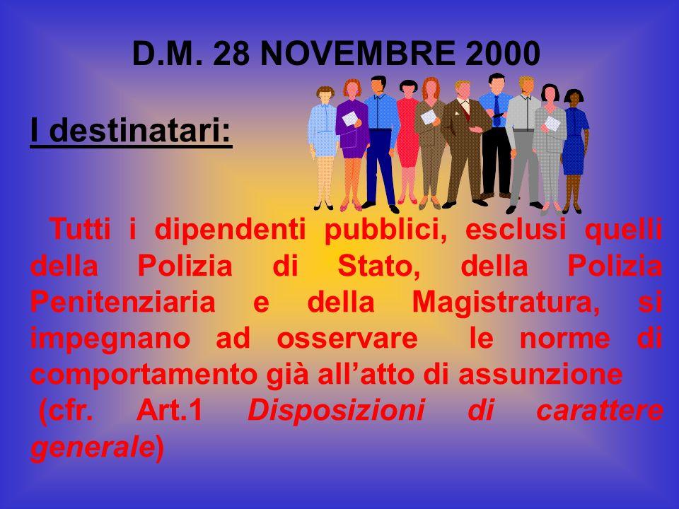 D.M. 28 NOVEMBRE 2000 I destinatari: Tutti i dipendenti pubblici, esclusi quelli della Polizia di Stato, della Polizia Penitenziaria e della Magistrat