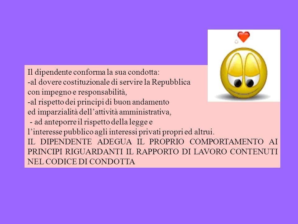 Il dipendente conforma la sua condotta: -al dovere costituzionale di servire la Repubblica con impegno e responsabilità, -al rispetto dei principi di