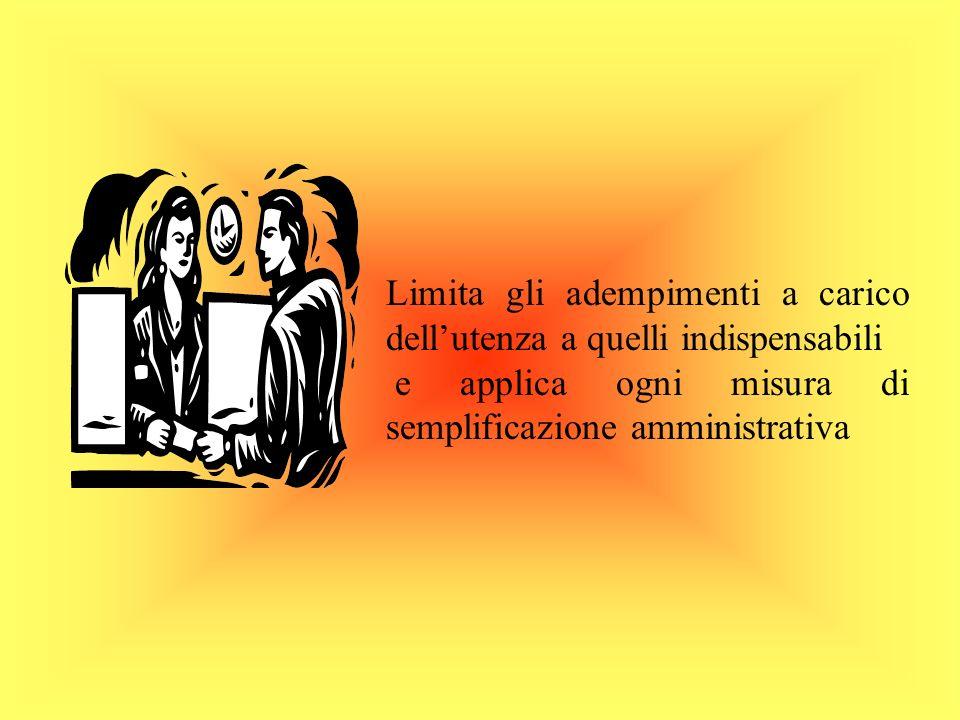 Limita gli adempimenti a carico dellutenza a quelli indispensabili e applica ogni misura di semplificazione amministrativa
