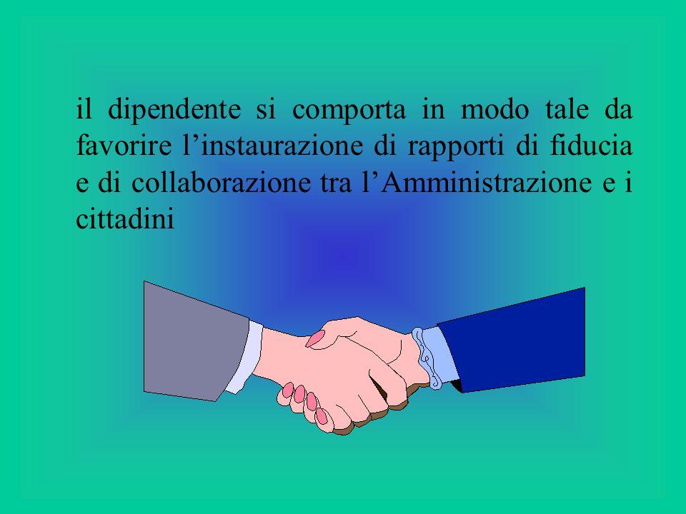 il dipendente si comporta in modo tale da favorire linstaurazione di rapporti di fiducia e di collaborazione tra lAmministrazione e i cittadini