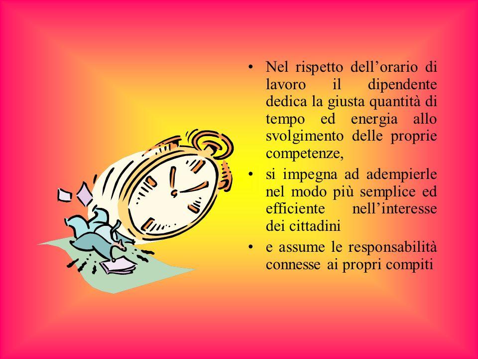 Nel rispetto dellorario di lavoro il dipendente dedica la giusta quantità di tempo ed energia allo svolgimento delle proprie competenze, si impegna ad