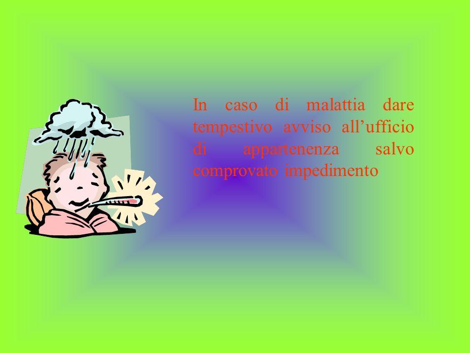 In caso di malattia dare tempestivo avviso allufficio di appartenenza salvo comprovato impedimento