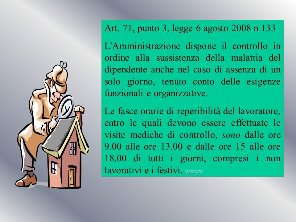 Art. 71, punto 3, legge 6 agosto 2008 n 133 L'Amministrazione dispone il controllo in ordine alla sussistenza della malattia del dipendente anche nel