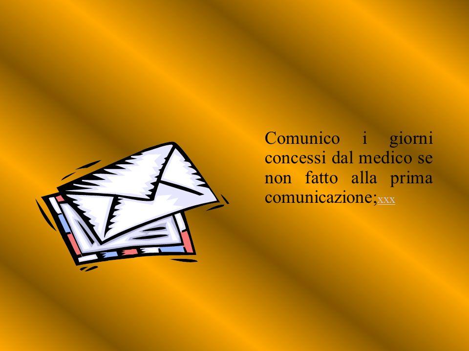 Comunico i giorni concessi dal medico se non fatto alla prima comunicazione; xxx xxx