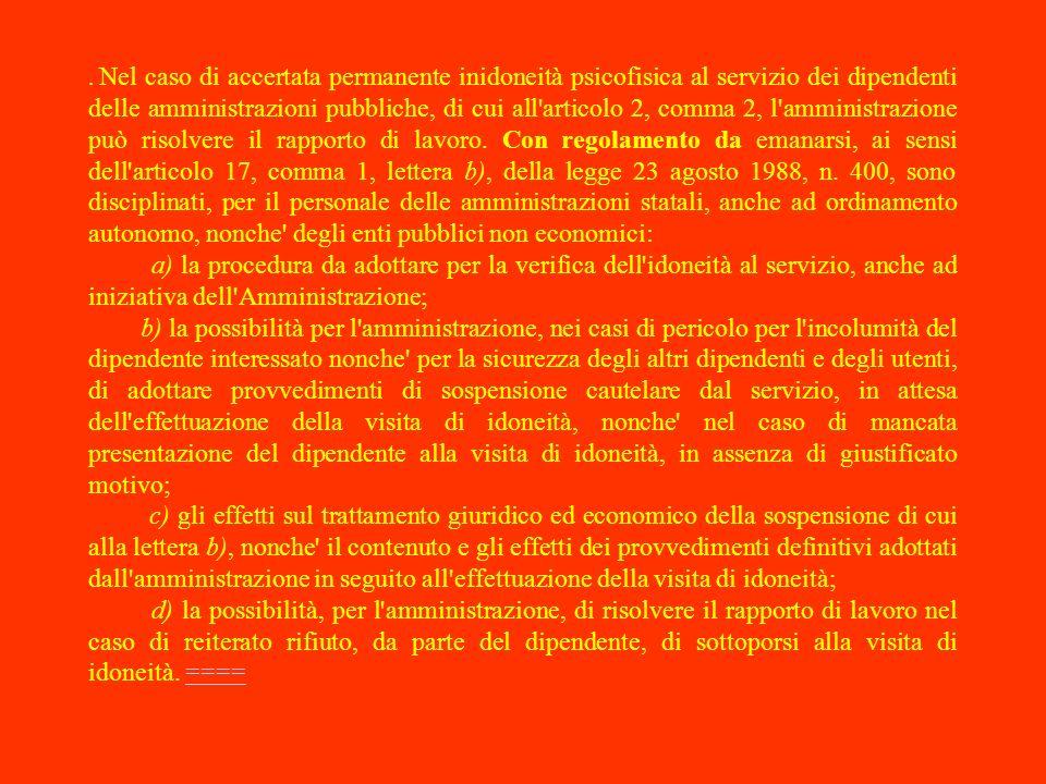Nel caso di accertata permanente inidoneità psicofisica al servizio dei dipendenti delle amministrazioni pubbliche, di cui all articolo 2, comma 2, l amministrazione può risolvere il rapporto di lavoro.