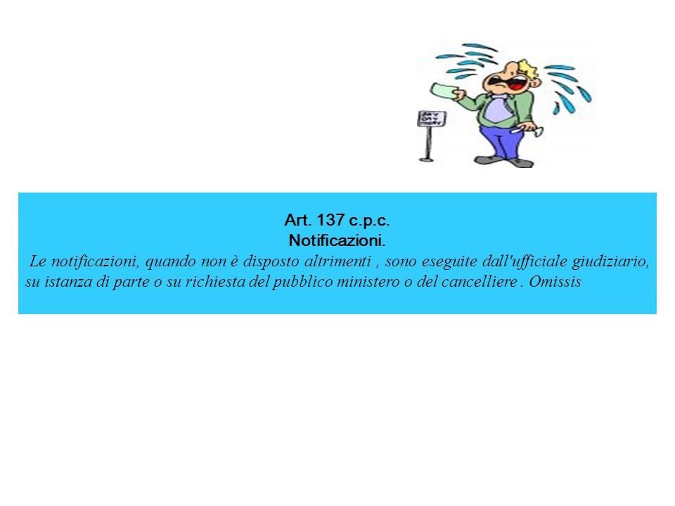 Art. 137 c.p.c. Notificazioni. Le notificazioni, quando non è disposto altrimenti, sono eseguite dall'ufficiale giudiziario, su istanza di parte o su