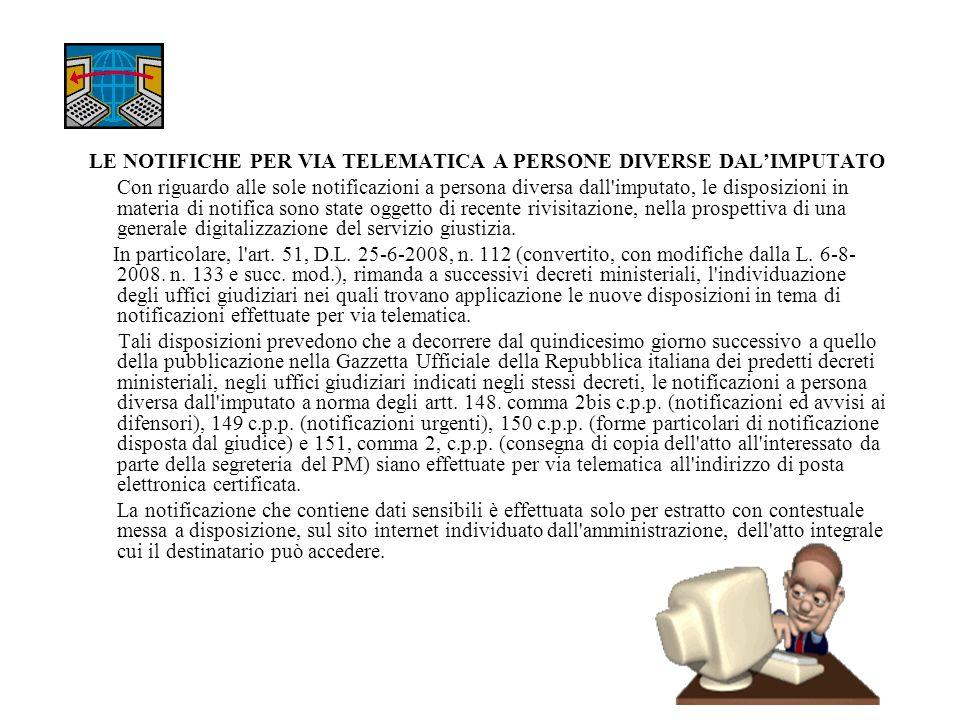 LE NOTIFICHE PER VIA TELEMATICA A PERSONE DIVERSE DALIMPUTATO Con riguardo alle sole notificazioni a persona diversa dall'imputato, le disposizioni in