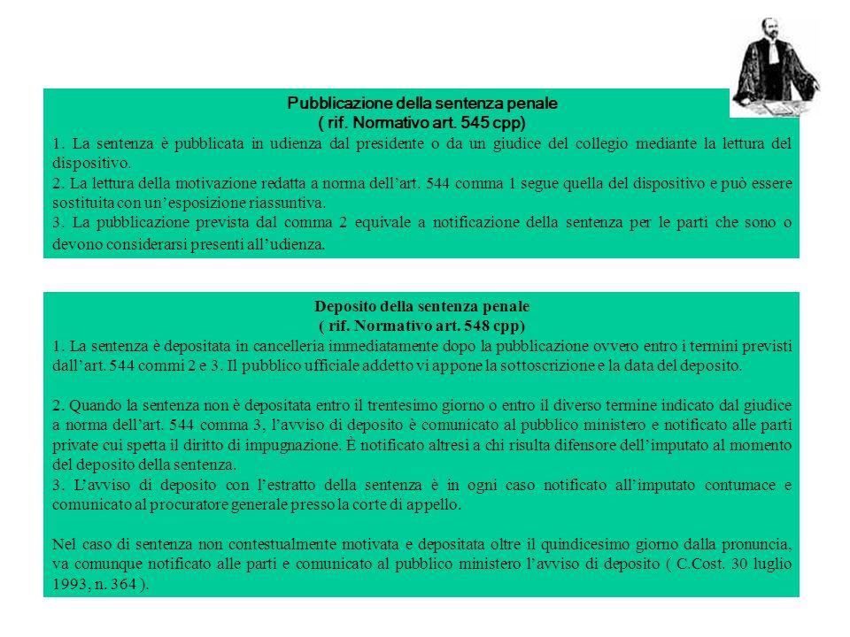 Pubblicazione della sentenza penale ( rif. Normativo art. 545 cpp) 1. La sentenza è pubblicata in udienza dal presidente o da un giudice del collegio