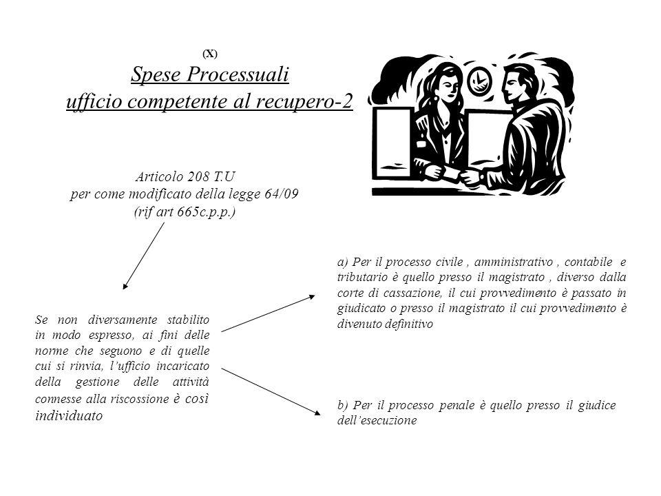 (X) Spese Processuali ufficio competente al recupero-2 Articolo 208 T.U per come modificato della legge 64/09 (rif art 665c.p.p.) Se non diversamente