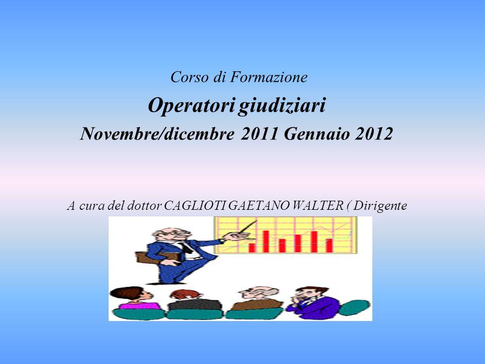 Corso di Formazione Operatori giudiziari Novembre/dicembre 2011 Gennaio 2012 A cura del dottor CAGLIOTI GAETANO WALTER ( Dirigente Tribunale di Vibo V