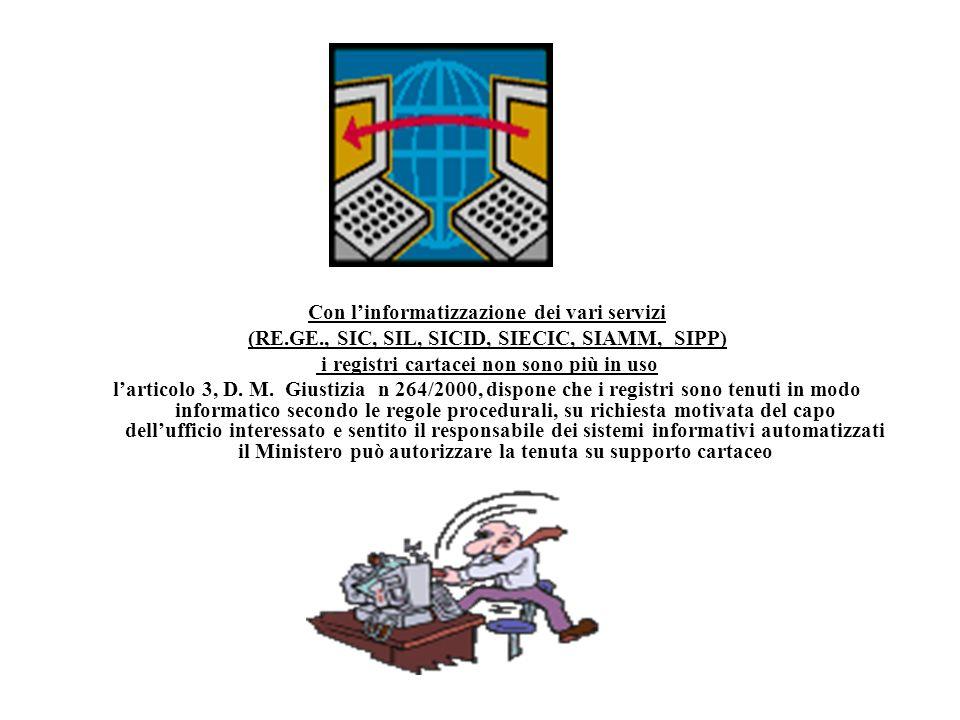 Con linformatizzazione dei vari servizi (RE.GE., SIC, SIL, SICID, SIECIC, SIAMM, SIPP) i registri cartacei non sono più in uso larticolo 3, D. M. Gius