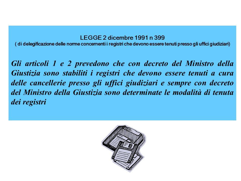 LEGGE 2 dicembre 1991 n 399 ( di delegificazione delle norme concernenti i registri che devono essere tenuti presso gli uffici giudiziari) Gli articol