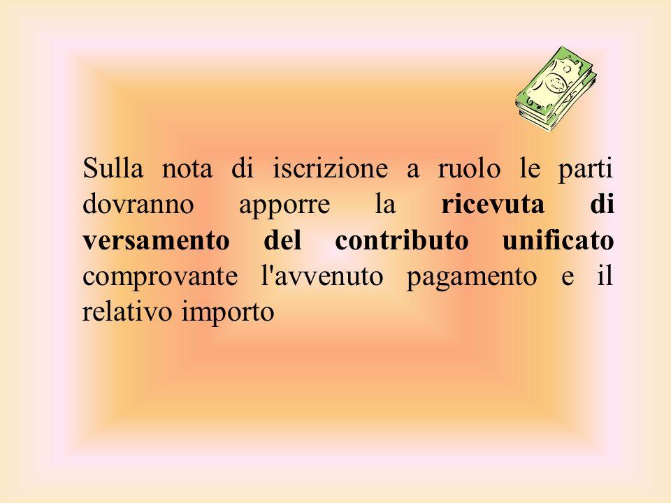 Sulla nota di iscrizione a ruolo le parti dovranno apporre la ricevuta di versamento del contributo unificato comprovante l'avvenuto pagamento e il re