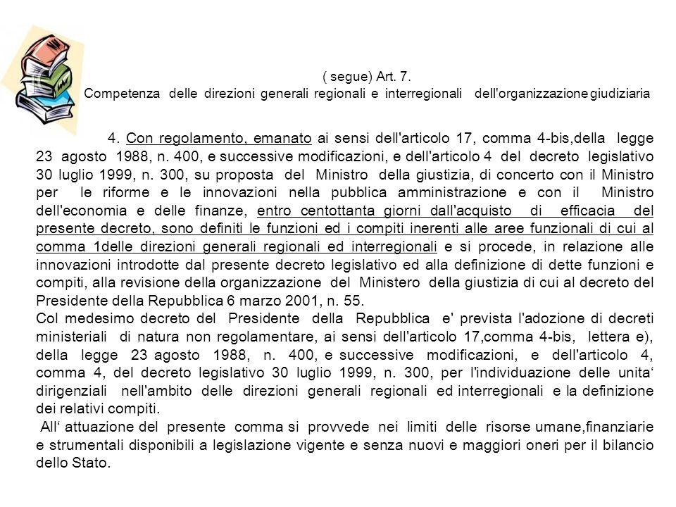 ( segue) Art. 7. Competenza delle direzioni generali regionali e interregionali dell'organizzazione giudiziaria 4. Con regolamento, emanato ai sensi d