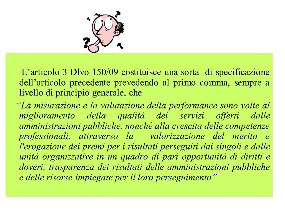 Larticolo 3 Dlvo 150/09 costituisce una sorta di specificazione dellarticolo precedente prevedendo al primo comma, sempre a livello di principio gener