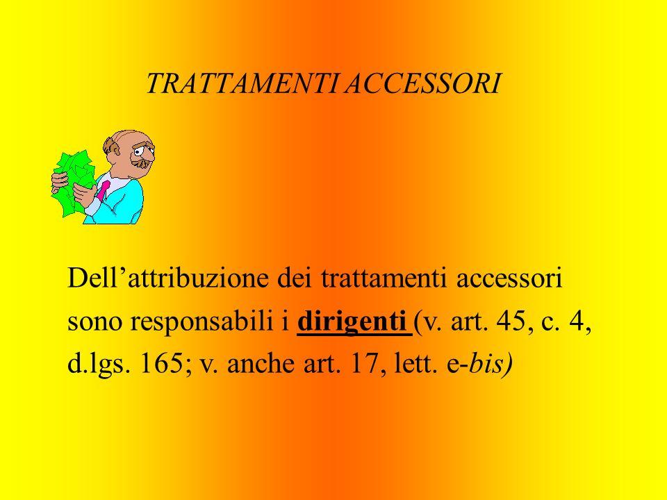 TRATTAMENTI ACCESSORI Dellattribuzione dei trattamenti accessori sono responsabili i dirigenti (v. art. 45, c. 4, d.lgs. 165; v. anche art. 17, lett.