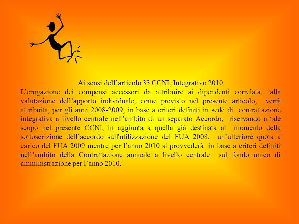 Ai sensi dellarticolo 33 CCNL Integrativo 2010 Lerogazione dei compensi accessori da attribuire ai dipendenti correlata alla valutazione dellapporto i