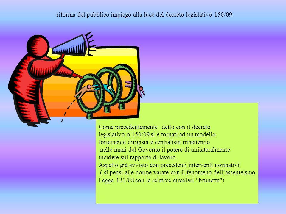 riforma del pubblico impiego alla luce del decreto legislativo 150/09 Come precedentemente detto con il decreto legislativo n 150/09 si è tornati ad u