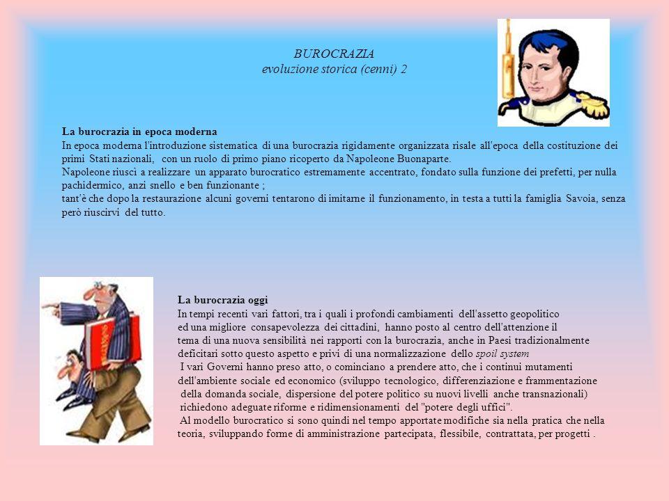 BUROCRAZIA evoluzione storica (cenni) 2 La burocrazia in epoca moderna In epoca moderna l'introduzione sistematica di una burocrazia rigidamente organ