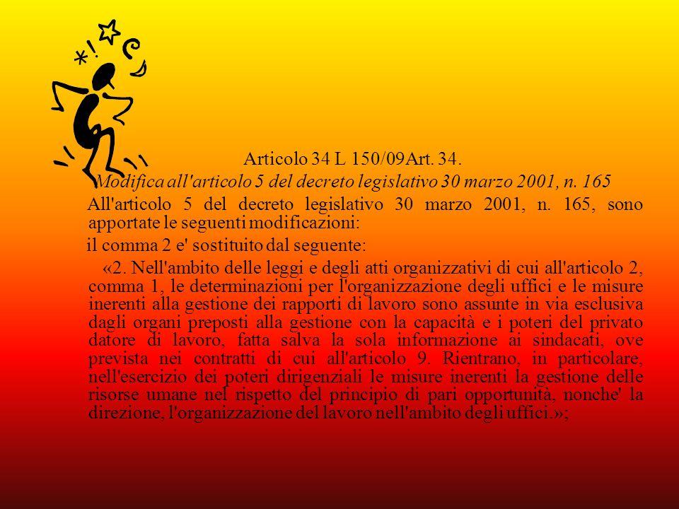 Articolo 34 L 150/09Art. 34. Modifica all'articolo 5 del decreto legislativo 30 marzo 2001, n. 165 All'articolo 5 del decreto legislativo 30 marzo 200