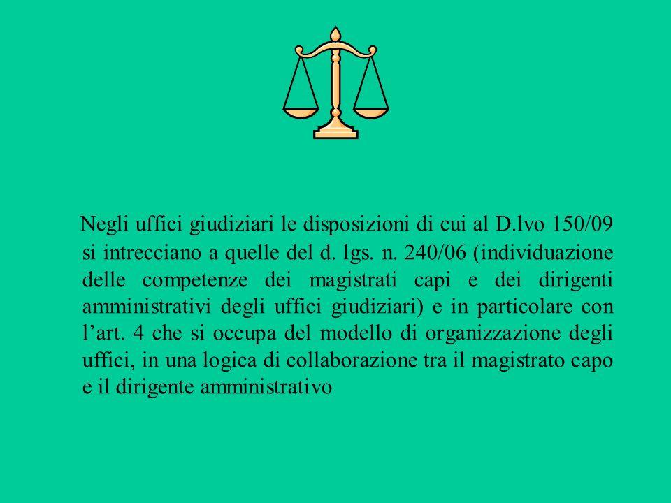 Negli uffici giudiziari le disposizioni di cui al D.lvo 150/09 si intrecciano a quelle del d. lgs. n. 240/06 (individuazione delle competenze dei magi