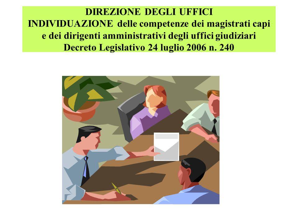 DIREZIONE DEGLI UFFICI INDIVIDUAZIONE delle competenze dei magistrati capi e dei dirigenti amministrativi degli uffici giudiziari Decreto Legislativo