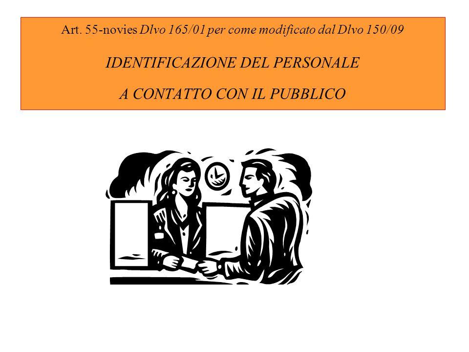 Art. 55-novies Dlvo 165/01 per come modificato dal Dlvo 150/09 IDENTIFICAZIONE DEL PERSONALE A CONTATTO CON IL PUBBLICO