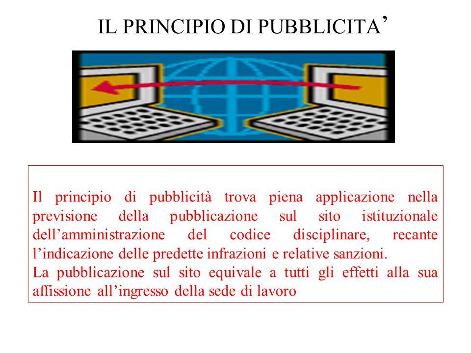 IL PRINCIPIO DI PUBBLICITA Il principio di pubblicità trova piena applicazione nella previsione della pubblicazione sul sito istituzionale dellamminis