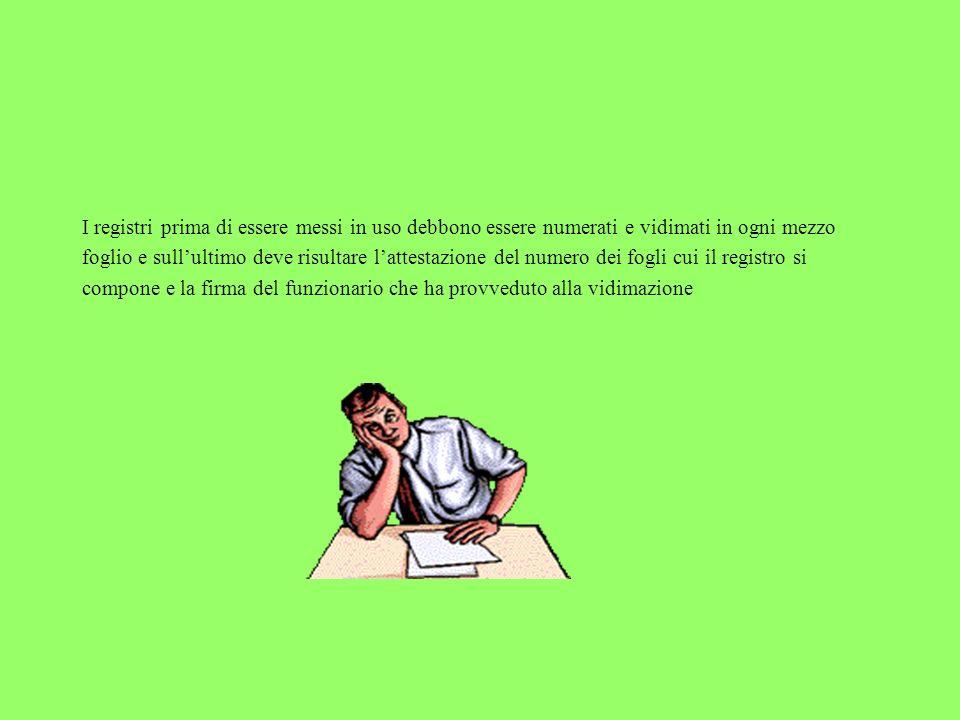 I registri prima di essere messi in uso debbono essere numerati e vidimati in ogni mezzo foglio e sullultimo deve risultare lattestazione del numero d