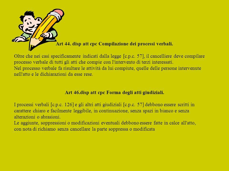 Art 44.disp att cpc Compilazione dei processi verbali.