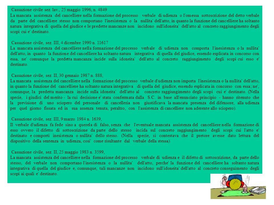 Cassazione civile sez. lav., 25 maggio 1996, n. 4849 La mancata assistenza del cancelliere nella formazione del processo verbale di udienza o l'omessa