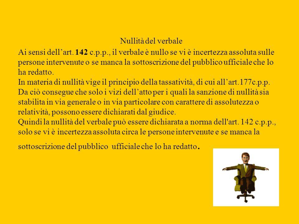 Nullità del verbale Ai sensi dellart. 142 c.p.p., il verbale è nullo se vi è incertezza assoluta sulle persone intervenute o se manca la sottoscrizion