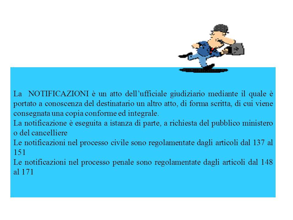 La NOTIFICAZIONI è un atto dellufficiale giudiziario mediante il quale è portato a conoscenza del destinatario un altro atto, di forma scritta, di cui viene consegnata una copia conforme ed integrale.
