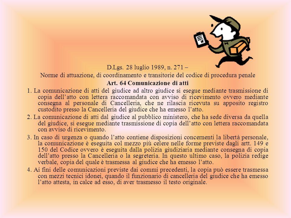 D.Lgs. 28 luglio 1989, n. 271 – Norme di attuazione, di coordinamento e transitorie del codice di procedura penale Art. 64 Comunicazione di atti 1. La